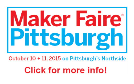 Maker Faire Pittsburgh, October 10 + 11 on Pittsburgh's Northside, Click for more info!