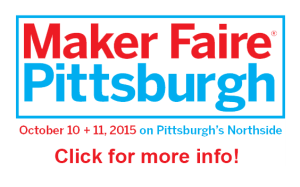 Maker Faire Pittsburgh, October 10 + 11 on Pittsburgh's Northside. Click here for more info!